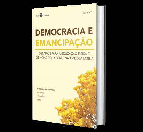 DEMOCRACIA E EMANCIPAÇÃO: desafios para a educação física e ciências do esporte na América Latina (volume 2)
