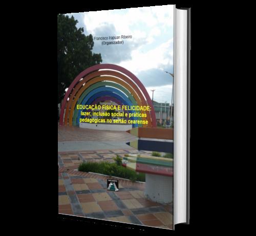EDUCAÇÃO FÍSICA E FELICIDADE: lazer, inclusão social e práticas pedagógicas no sertão cearense