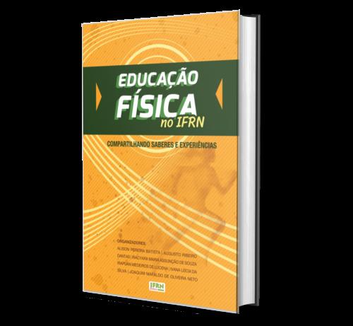 EDUCAÇÃO FÍSICA NO IFRN: Compartilhando saberes e experiências