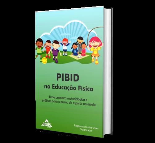 PIBID NA EDUCAÇÃO FÍSICA: Uma proposta metodológica e práticas para o ensino do esporte na escola