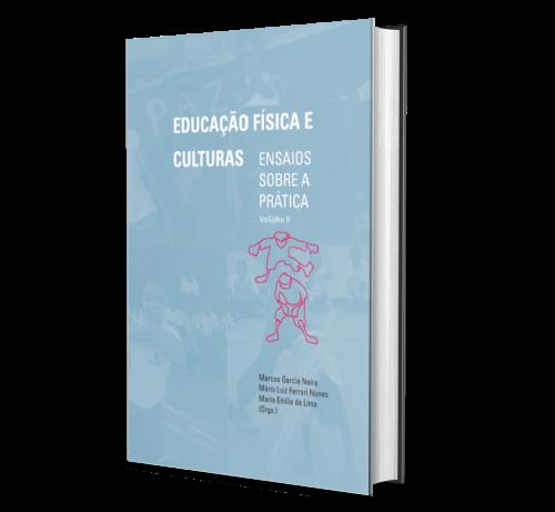 EDUCAÇÃO FÍSICA E CULTURAS: ENSAIOS SOBRE A PRÁTICA VOLUME II