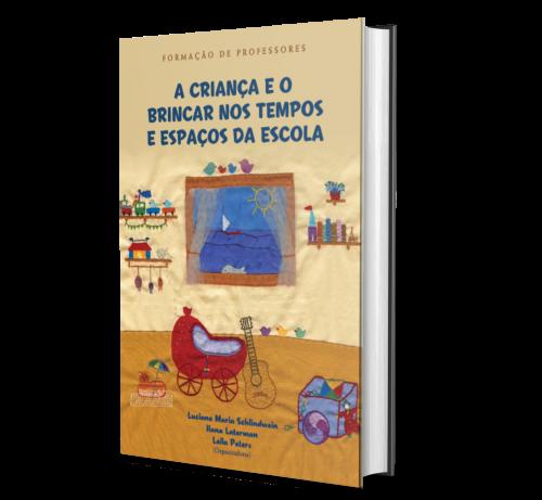 A CRIANÇA E O BRINCAR NOS TEMPOS E ESPAÇOS NA ESCOLA