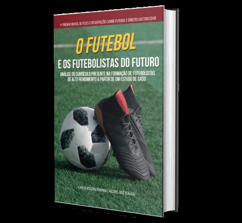 O FUTEBOL E OS FUTEBOLISTAS DO FUTURO: Análise do currículo presente na formação de futebolistas de alto rendimento a partir de um estudo de caso