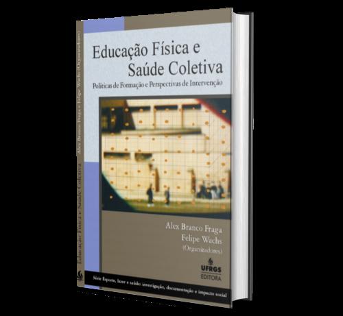 EDUCAÇÃO FÍSICA E SAÚDE COLETIVA: Políticas de Formação e Perspectivas de Intervenção