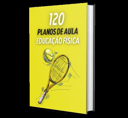 120 PLANOS DE AULA EDUCAÇÃO FÍSICA