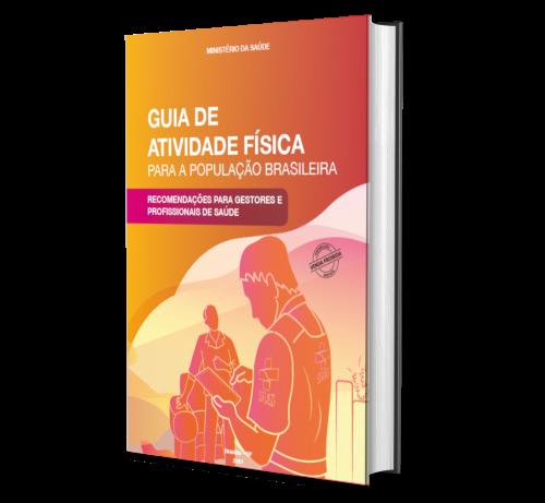 GUIA DE ATIVIDADE FÍSICA PARA A POPULAÇÃO BRASILEIRA: Recomendações para gestores e profissionais de saúde