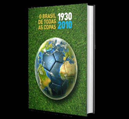 O BRASIL DE TODAS AS COPAS: 1930 - 2010